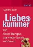 Angeline Bauer Liebeskummer: Die besten Rezepte, um wieder lachen zu können