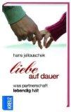 Hans Jellouschek - Liebe auf Dauer: Was Partnerschaft lebendig hält